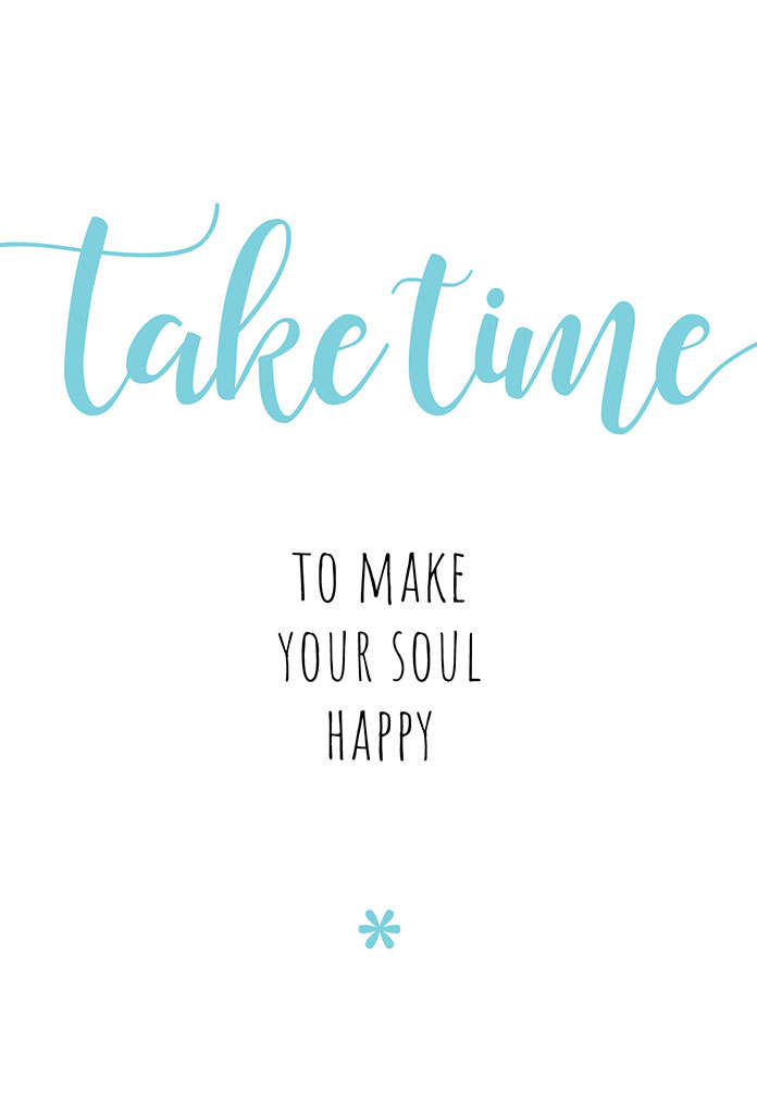 take time to make your soul happy 1